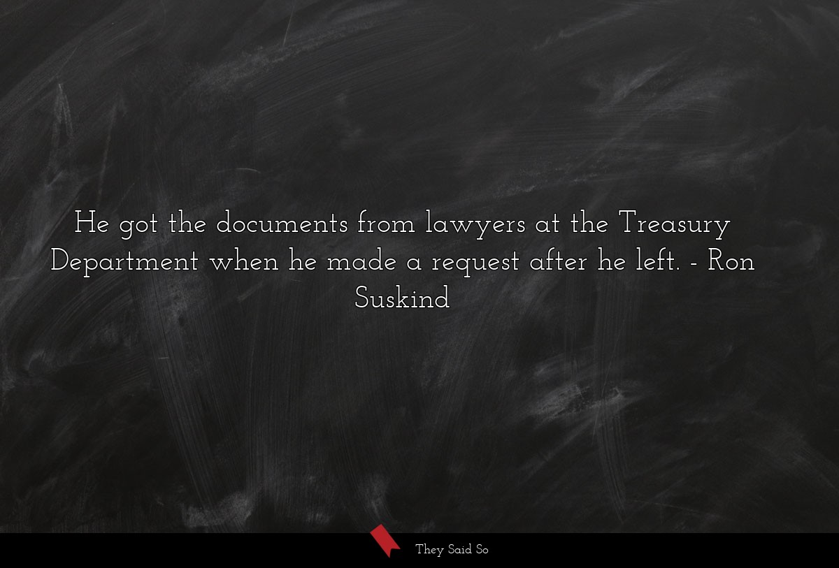 He got the documents from lawyers at the Treasury... | Ron Suskind
