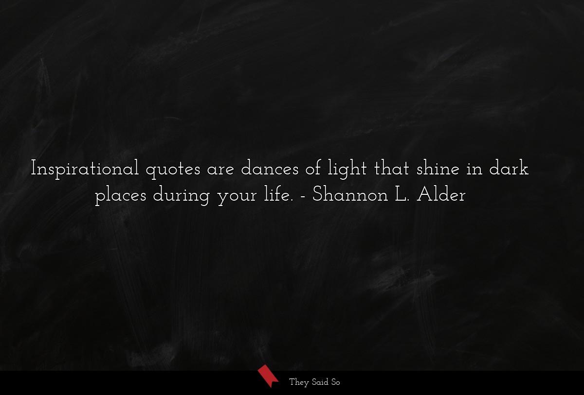 Inspirational quotes are dances of light that... | Shannon L. Alder