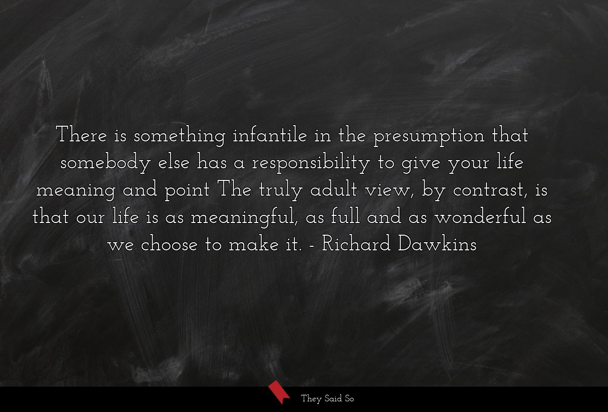 There is something infantile in the presumption... | Richard Dawkins