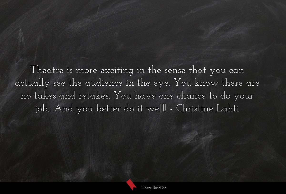 Theatre is more exciting in the sense that you... | Christine Lahti