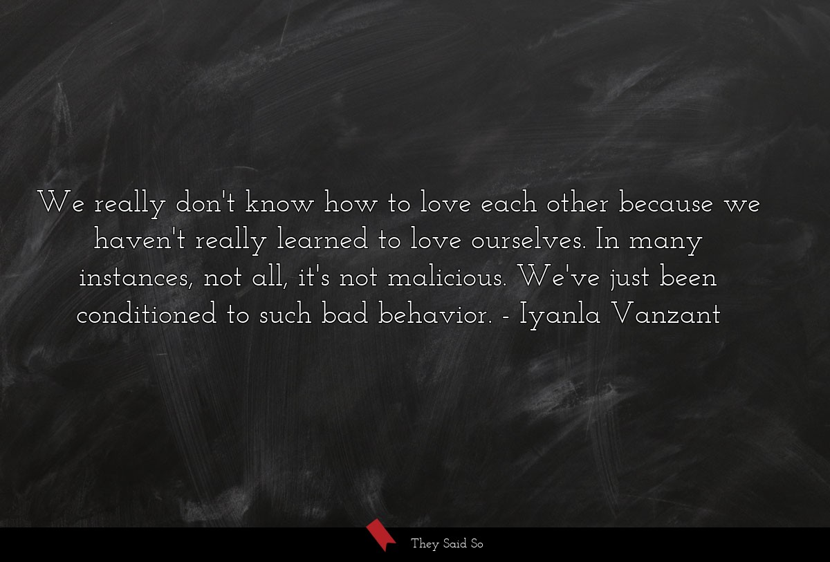 We really don't know how to love each other... | Iyanla Vanzant