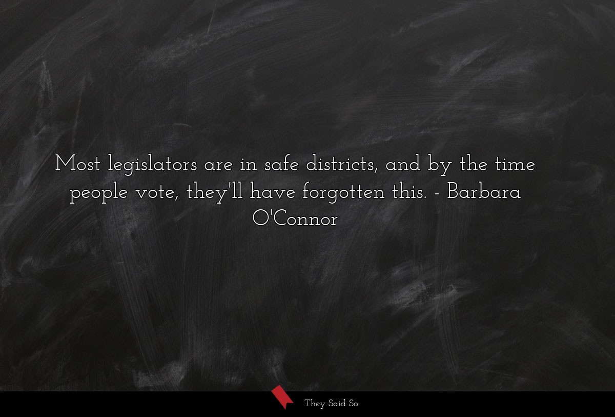 Most legislators are in safe districts, and by... | Barbara O'Connor
