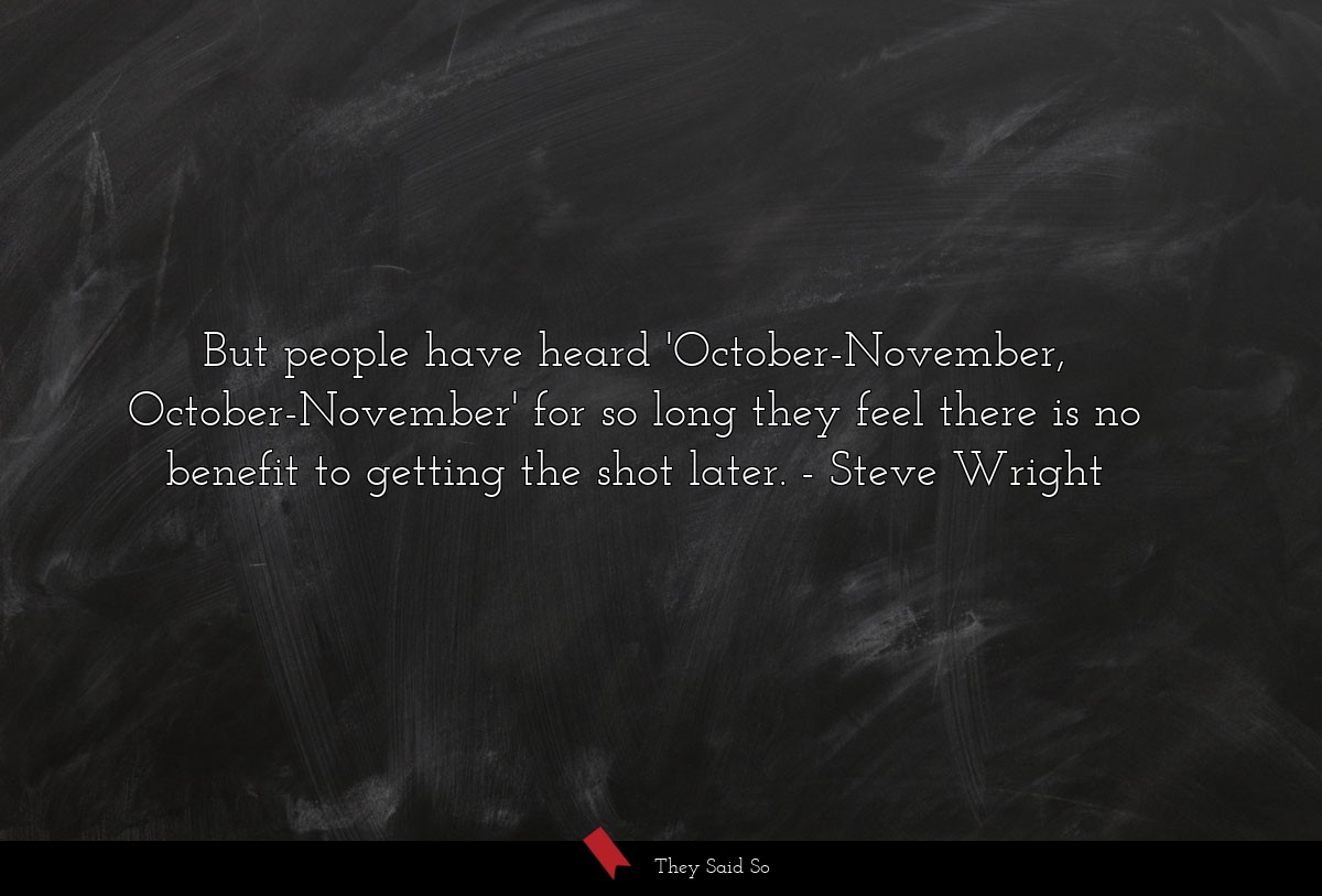 But people have heard 'October-November,... | Steve Wright