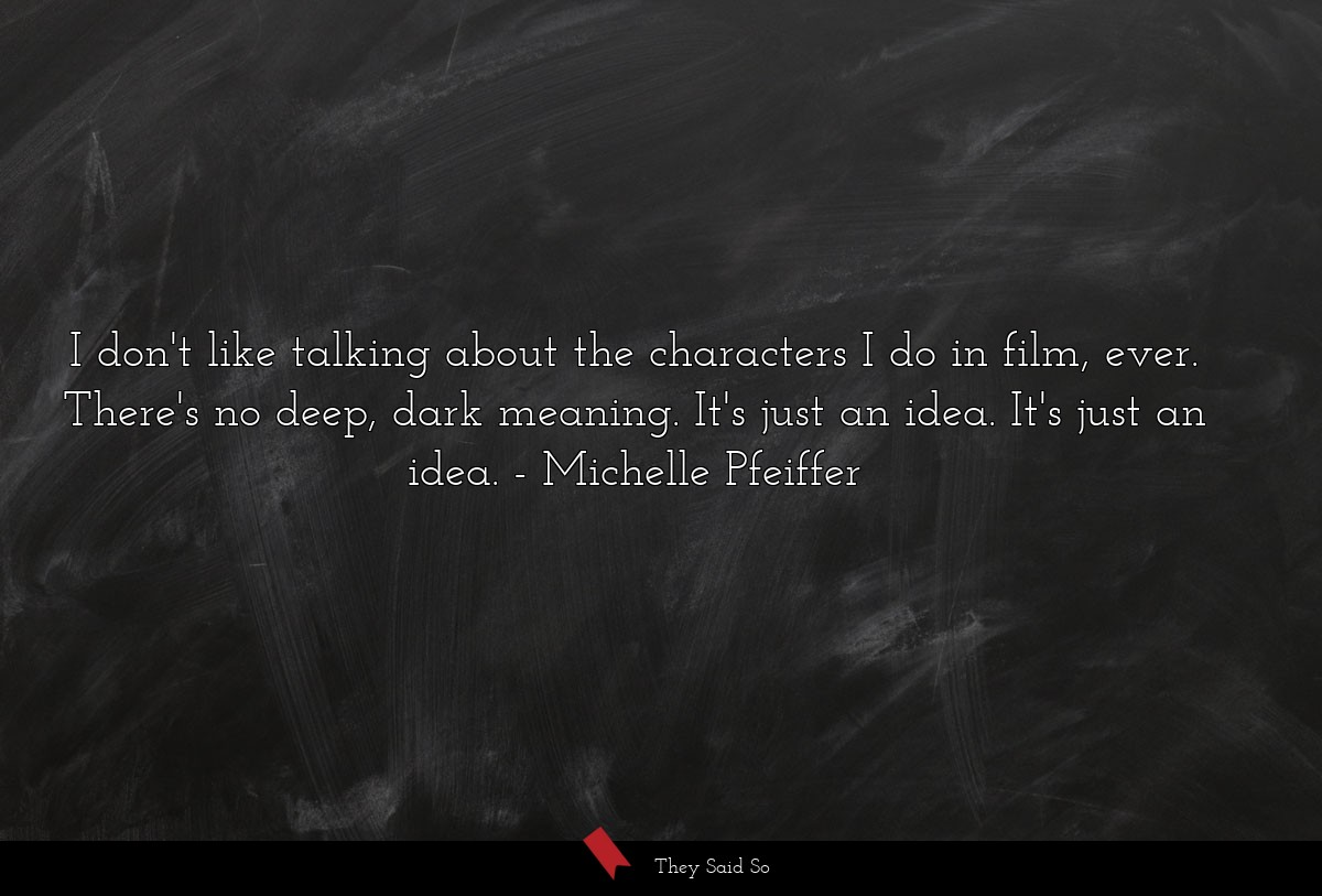 I don't like talking about the characters I do in... | Michelle Pfeiffer