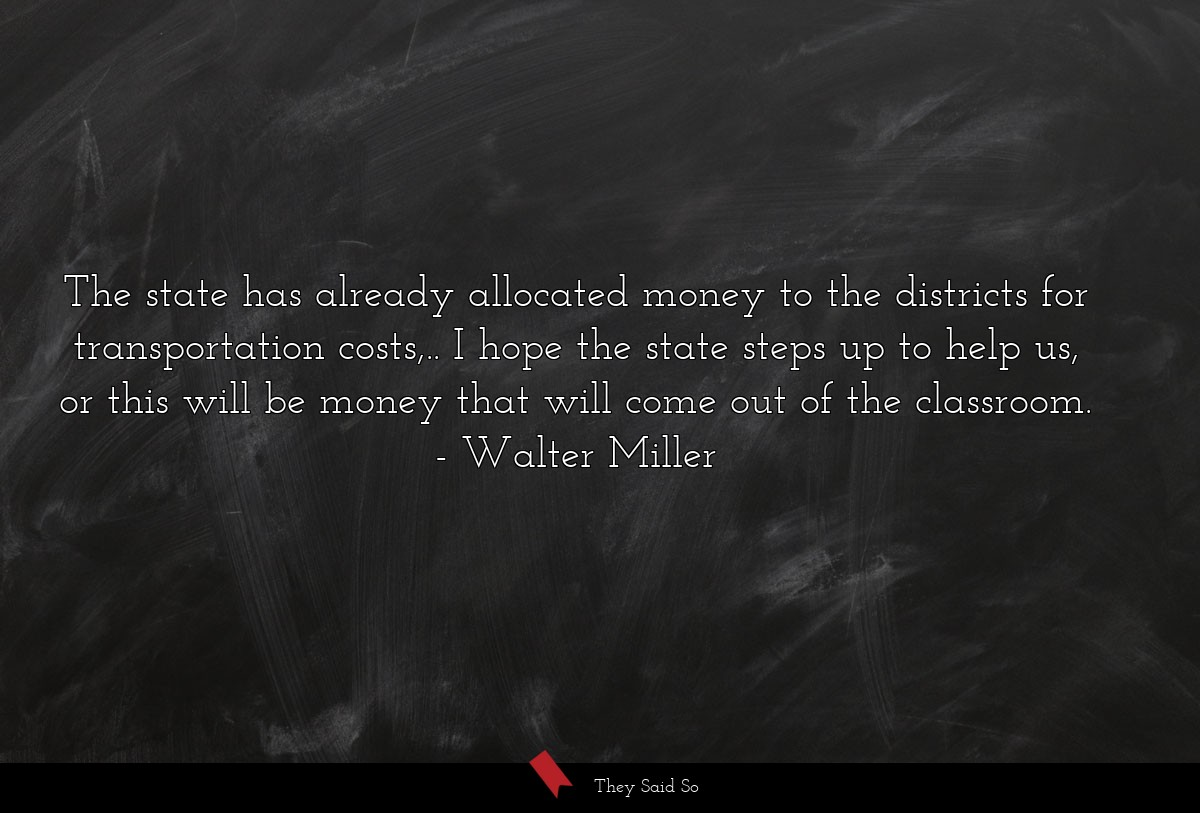 The state has already allocated money to the... | Walter Miller