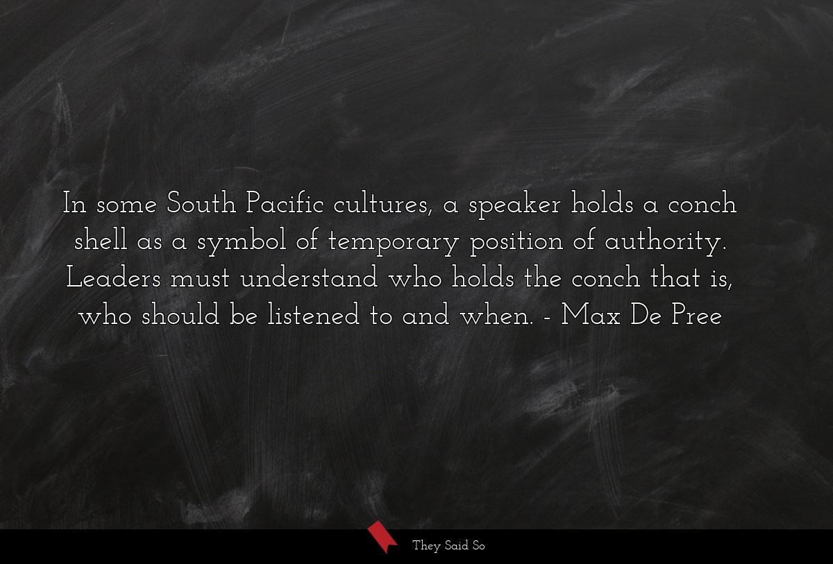 In some South Pacific cultures, a speaker holds a... | Max De Pree