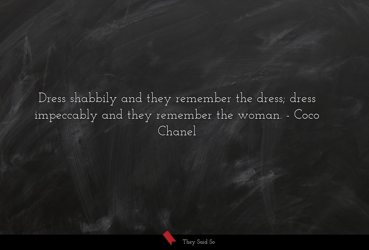 Dress shabbily and they remember the dress; dress... | Coco Chanel