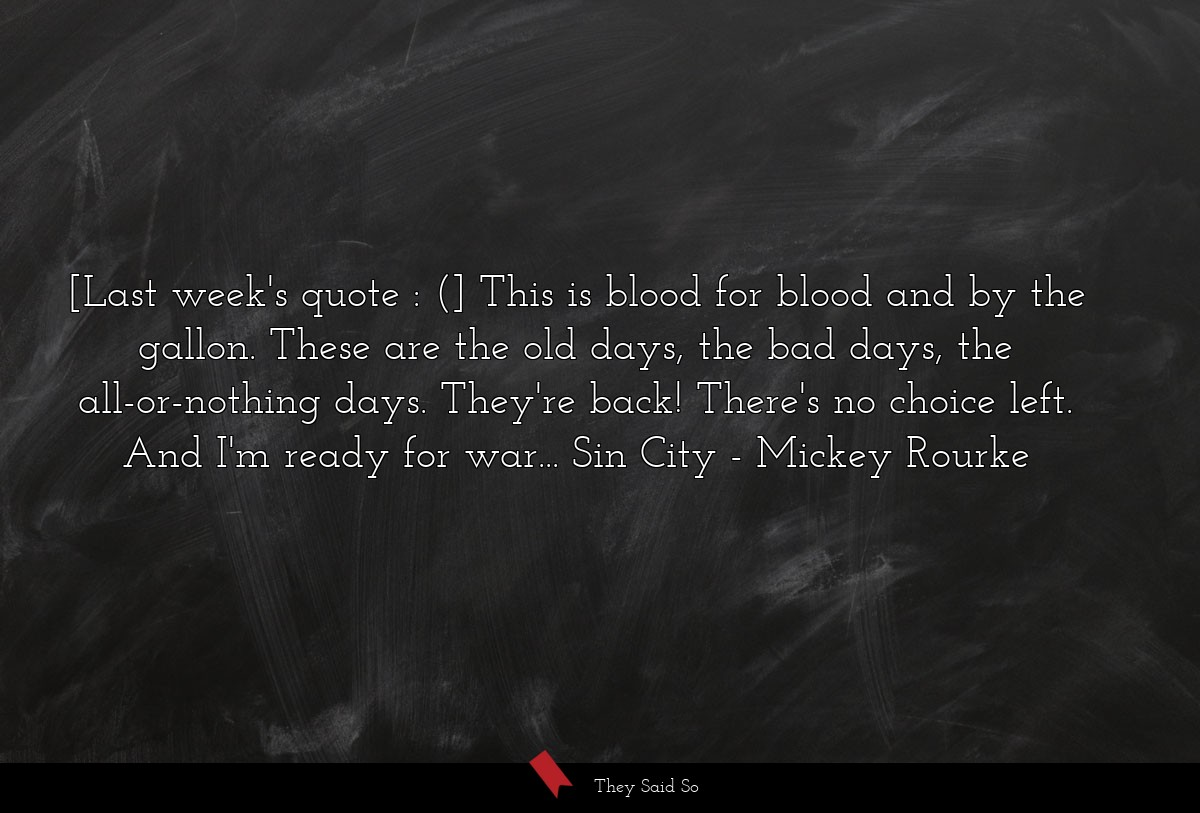 [Last week's quote : (] This is blood for blood... | Mickey Rourke
