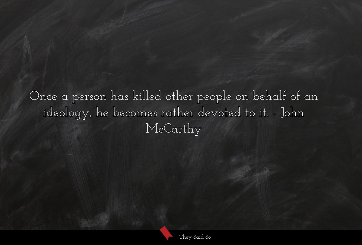 Once a person has killed other people on behalf... | John McCarthy