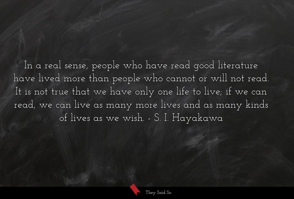 In a real sense, people who have read good... | S. I. Hayakawa
