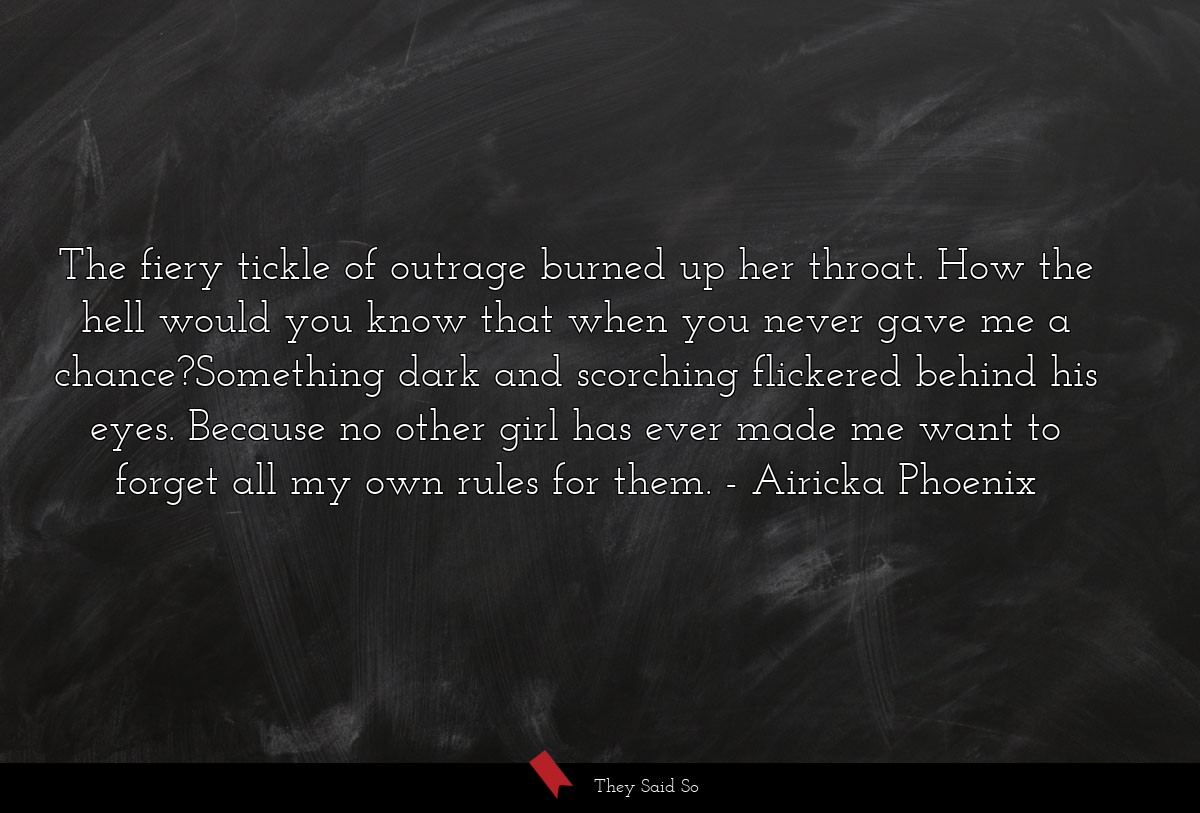 The fiery tickle of outrage burned up her throat.... | Airicka Phoenix