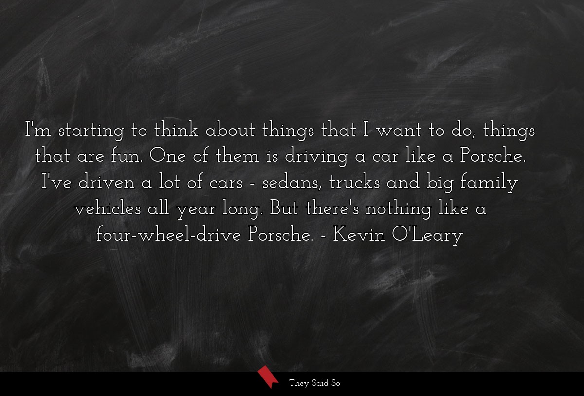 I'm starting to think about things that I want to... | Kevin O'Leary