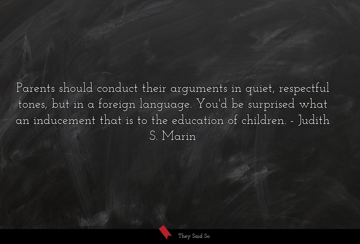 Parents should conduct their arguments in quiet,... | Judith S. Marin