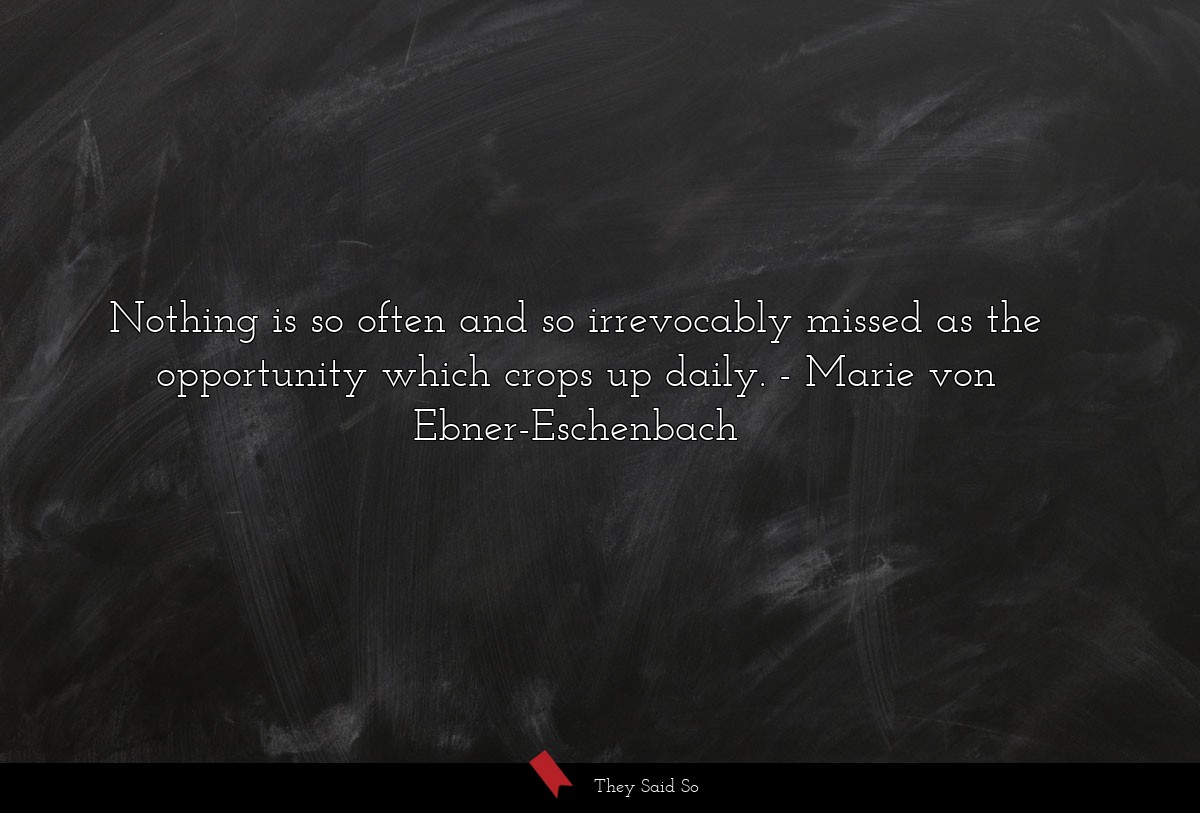 Nothing is so often and so irrevocably missed as... | Marie von Ebner-Eschenbach
