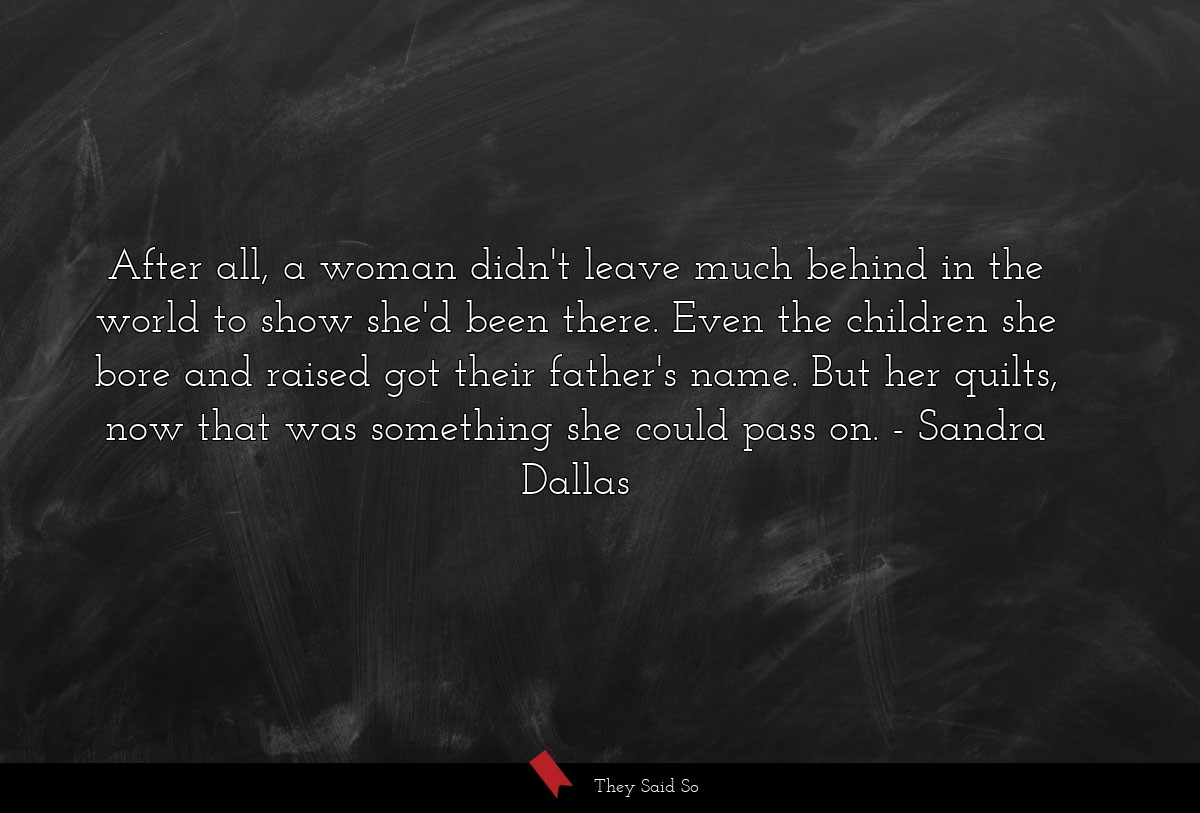 After all, a woman didn't leave much behind in... | Sandra Dallas