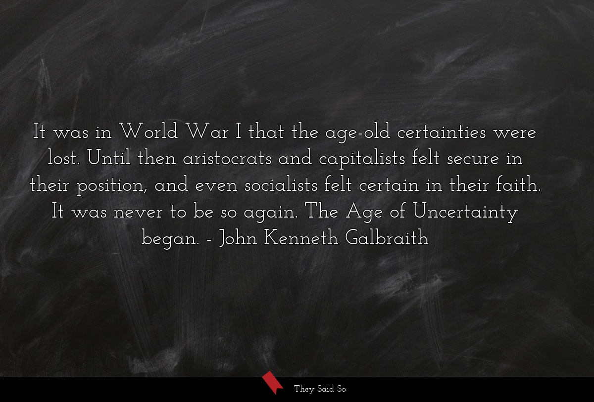 It was in World War I that the age-old... | John Kenneth Galbraith
