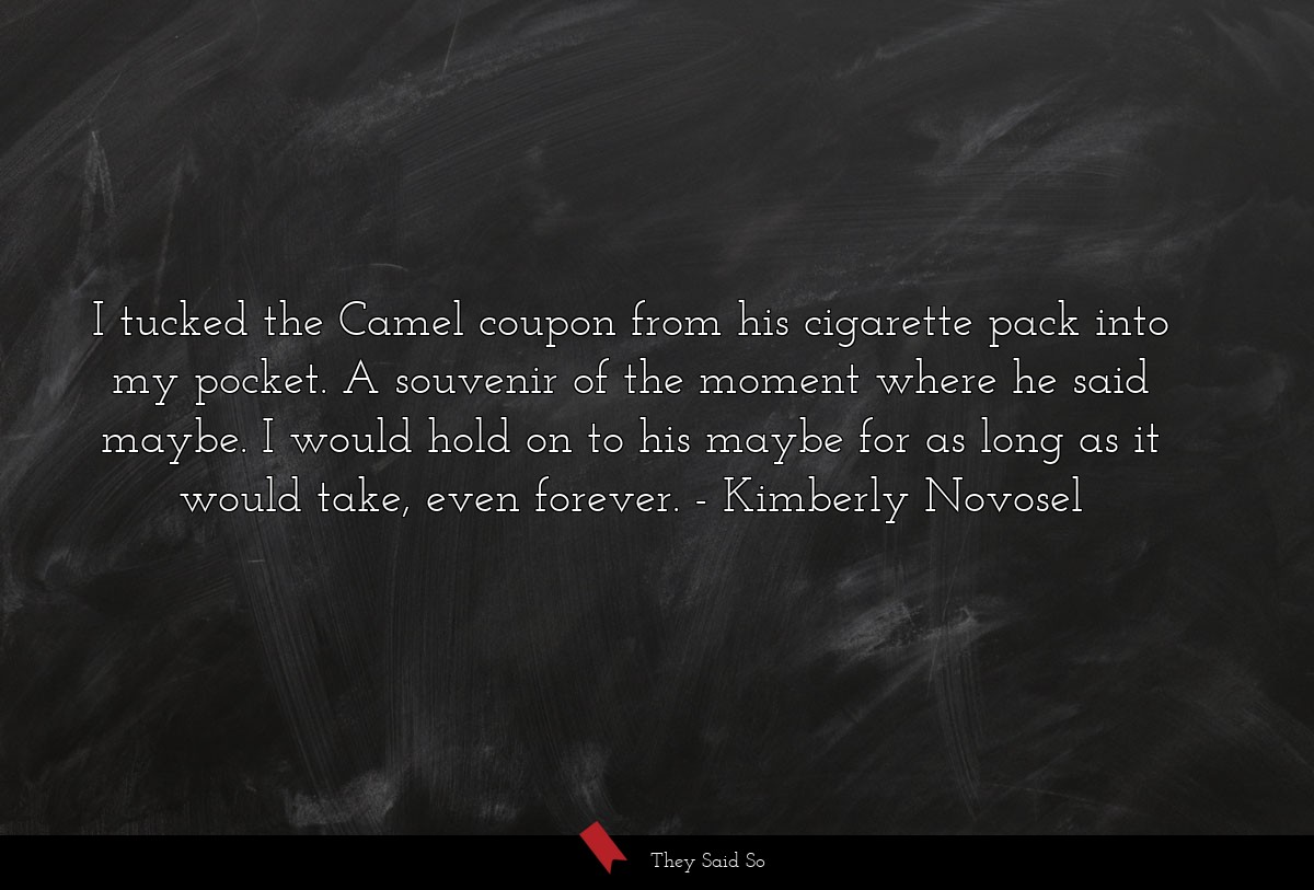 I tucked the Camel coupon from his cigarette pack... | Kimberly Novosel