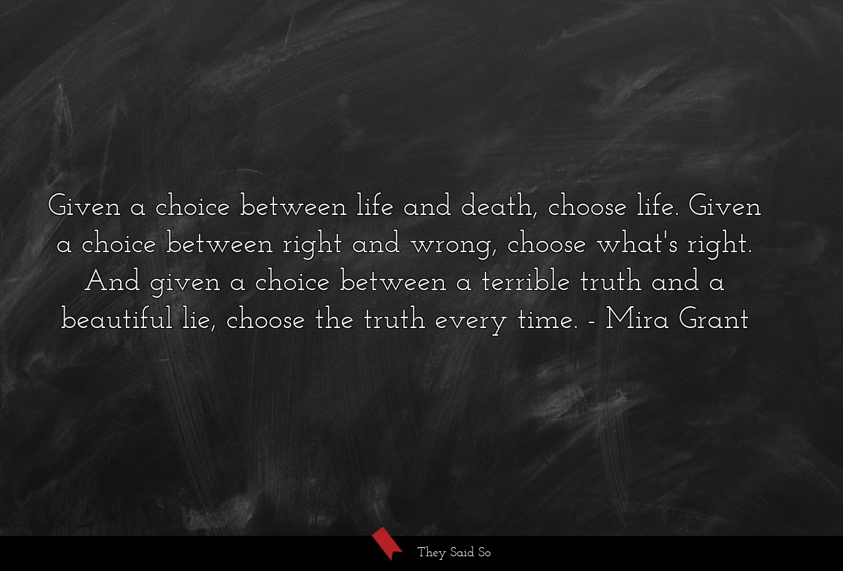 Given a choice between life and death, choose... | Mira Grant