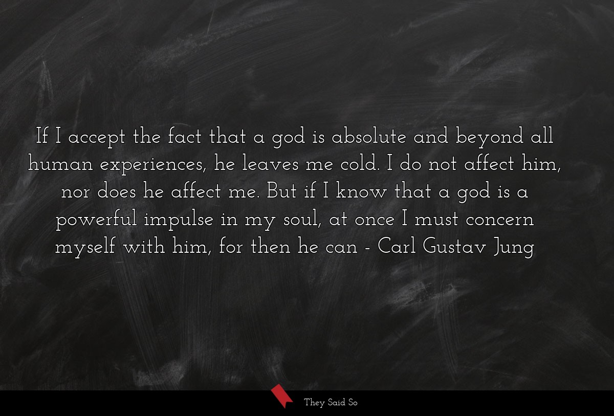 If I accept the fact that a god is absolute and... | Carl Gustav Jung