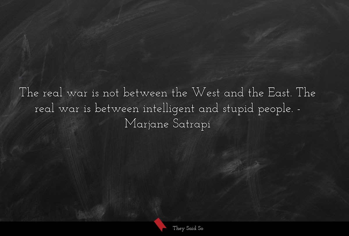 The real war is not between the West and the... | Marjane Satrapi