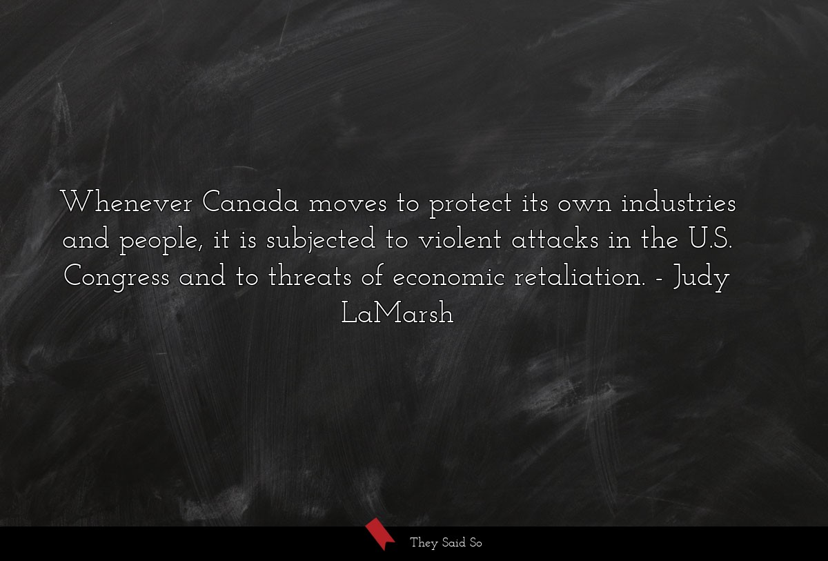Whenever Canada moves to protect its own... | Judy LaMarsh
