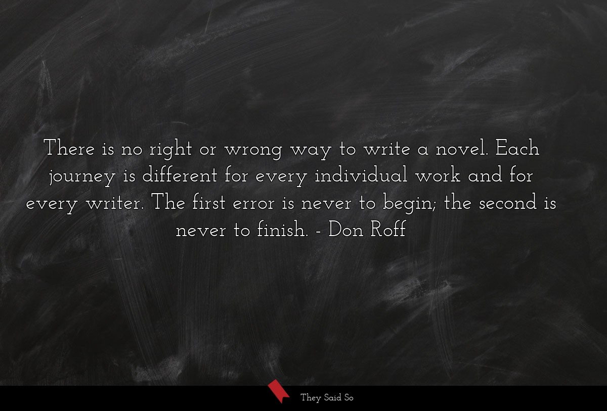There is no right or wrong way to write a novel.... | Don Roff