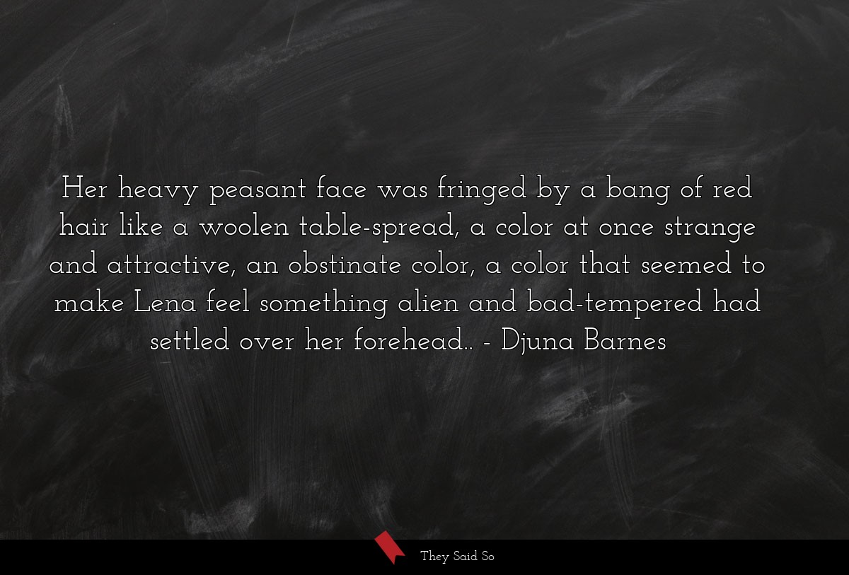 Her heavy peasant face was fringed by a bang of... | Djuna Barnes