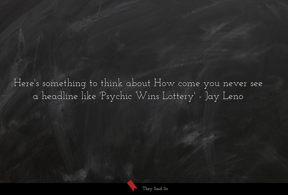 Here's something to think about How come you... | Jay Leno