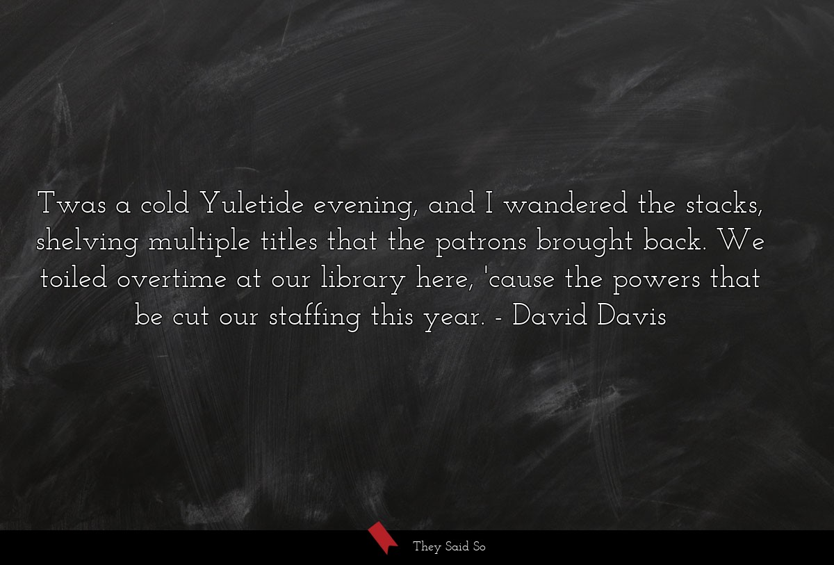 Twas a cold Yuletide evening, and I wandered the... | David Davis