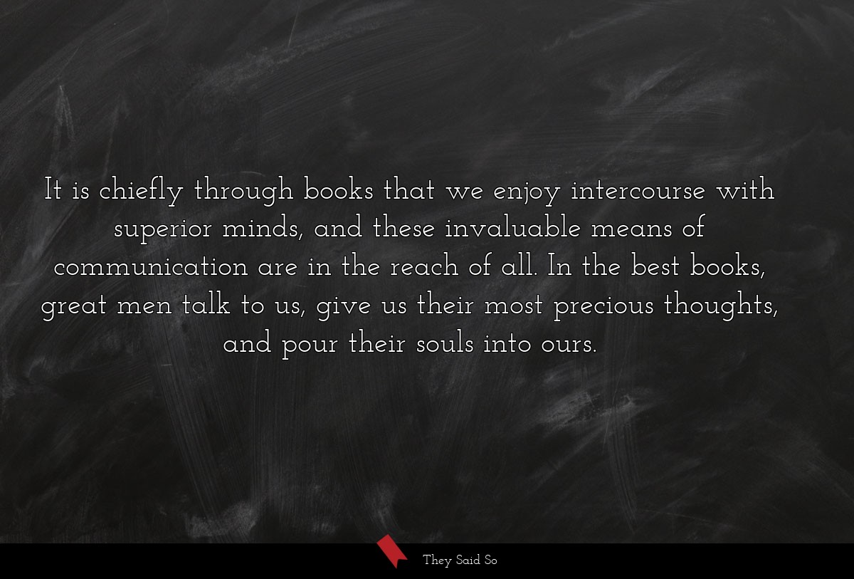 It is chiefly through books that we enjoy...
