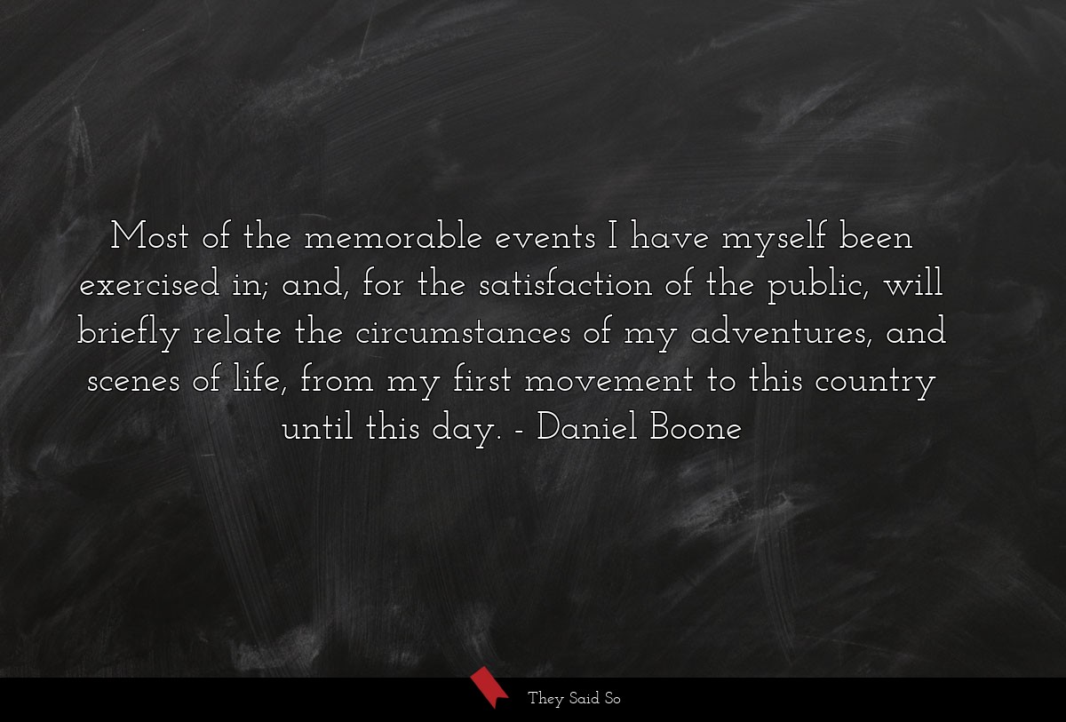 Most of the memorable events I have myself been... | Daniel Boone