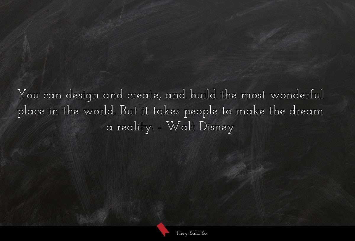 You can design and create, and build the most... | Walt Disney