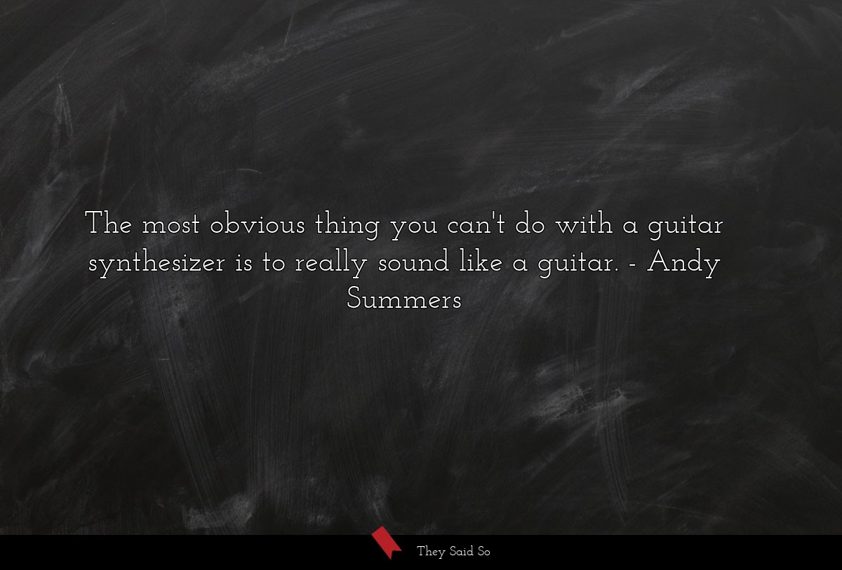 The most obvious thing you can't do with a guitar... | Andy Summers