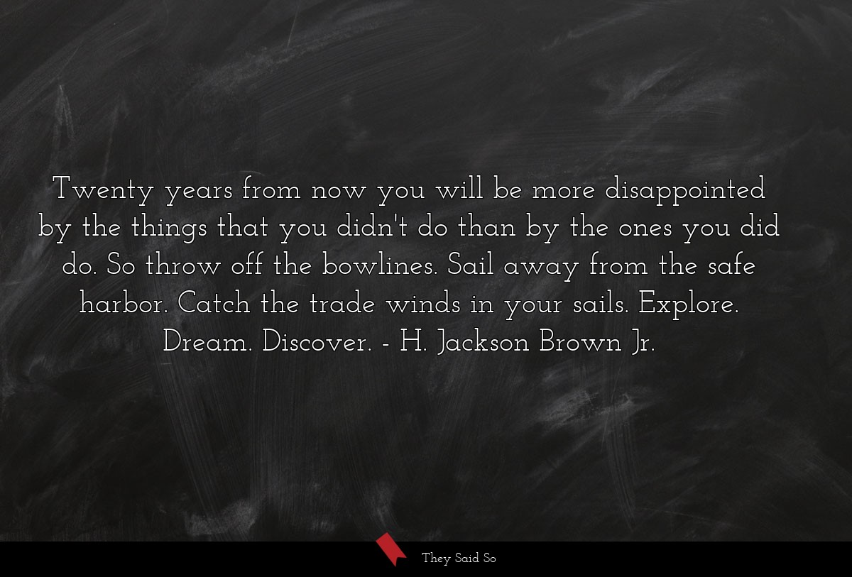 Twenty years from now you will be more... | H. Jackson Brown Jr.