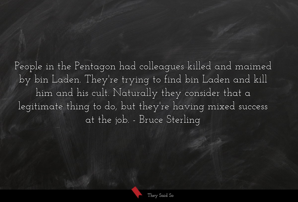 People in the Pentagon had colleagues killed and... | Bruce Sterling