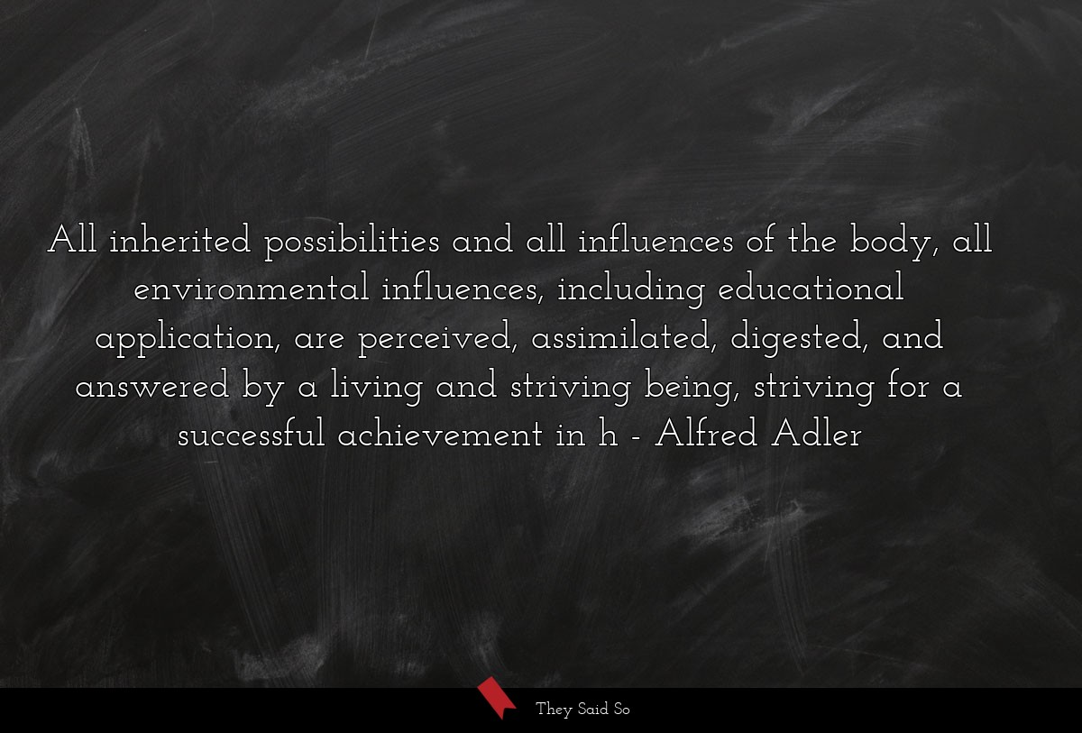 All inherited possibilities and all influences of... | Alfred Adler