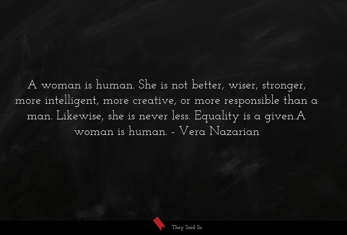 A Woman Is Humanshe Is Not Better Wiser Vera Nazarian