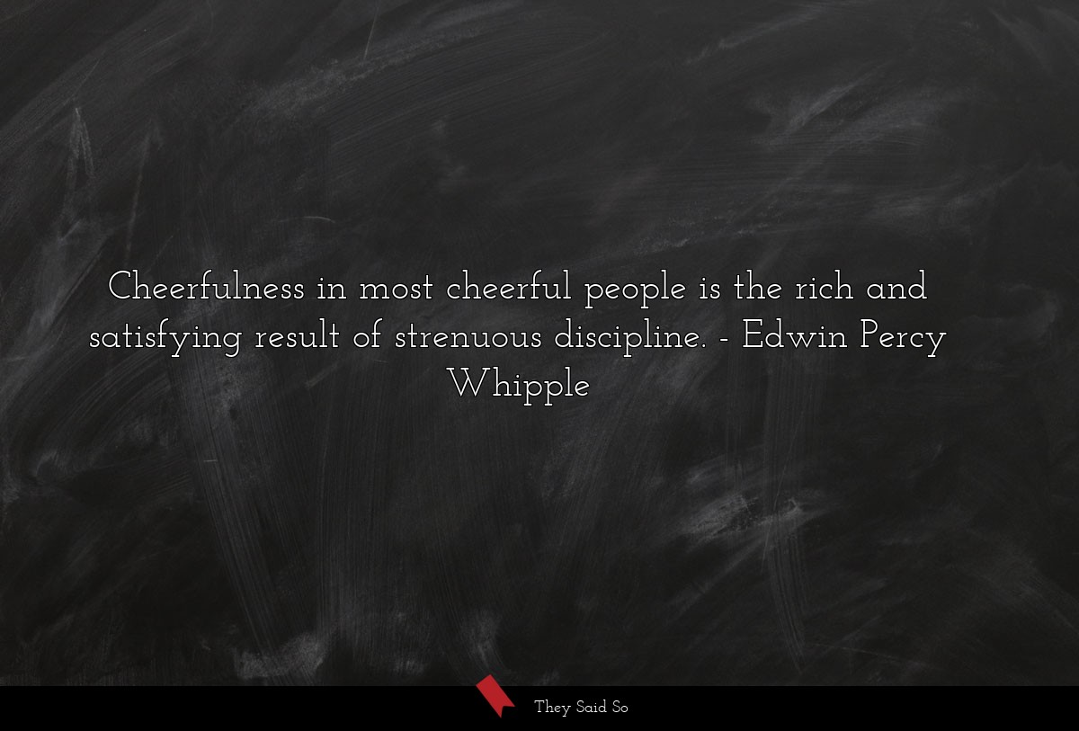 Cheerfulness in most cheerful people is the rich... | Edwin Percy Whipple