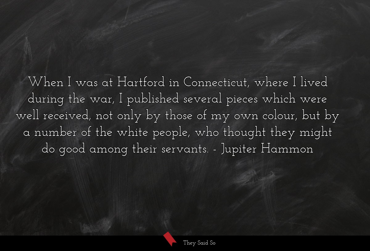 When I was at Hartford in Connecticut, where I... | Jupiter Hammon