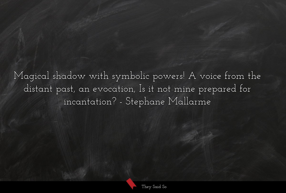 Magical shadow with symbolic powers! A voice from... | Stephane Mallarme