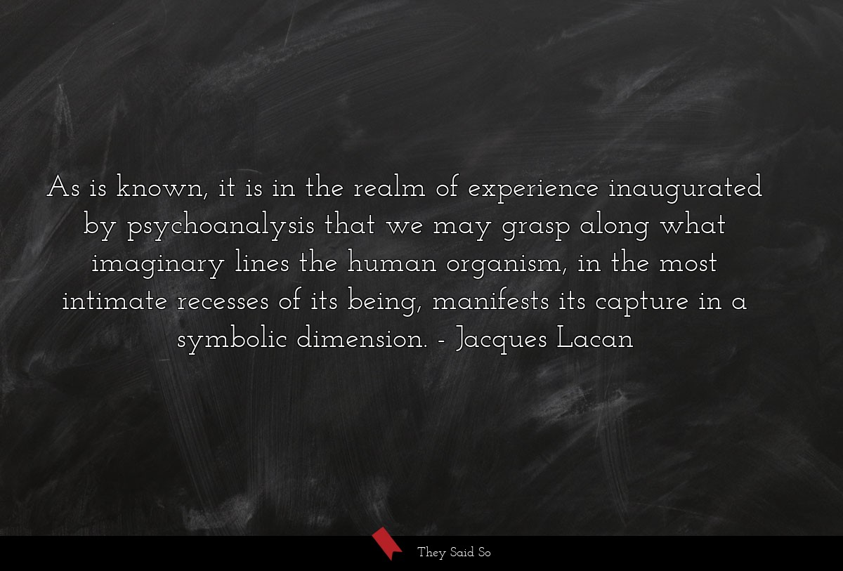 As is known, it is in the realm of experience... | Jacques Lacan
