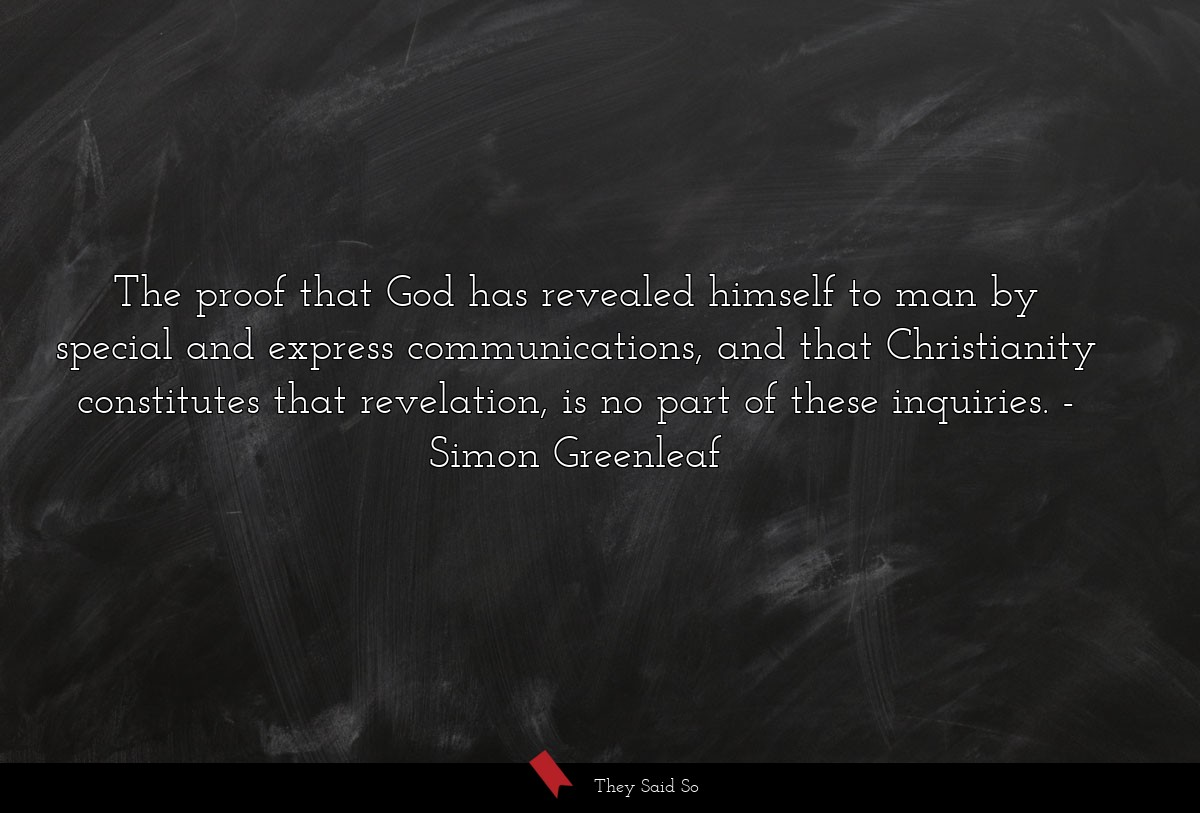The proof that God has revealed himself to man by... | Simon Greenleaf