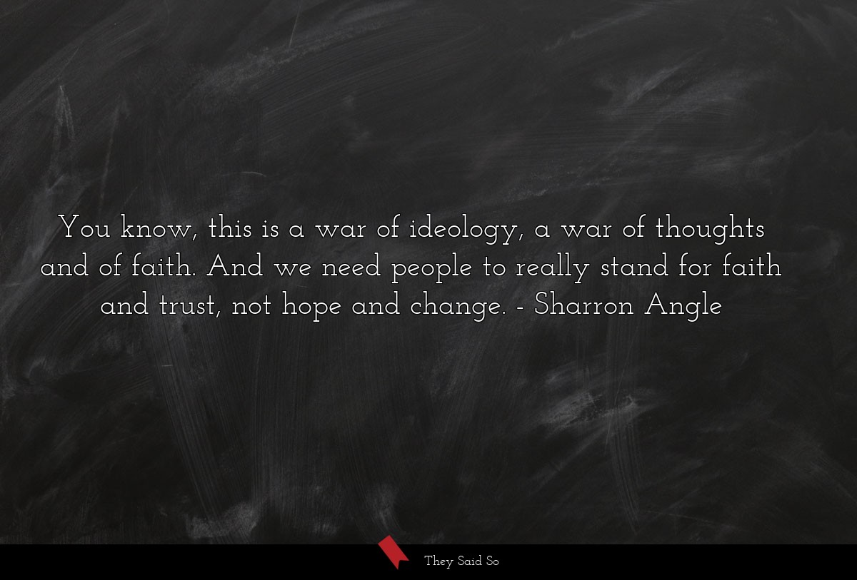 You know, this is a war of ideology, a war of... | Sharron Angle