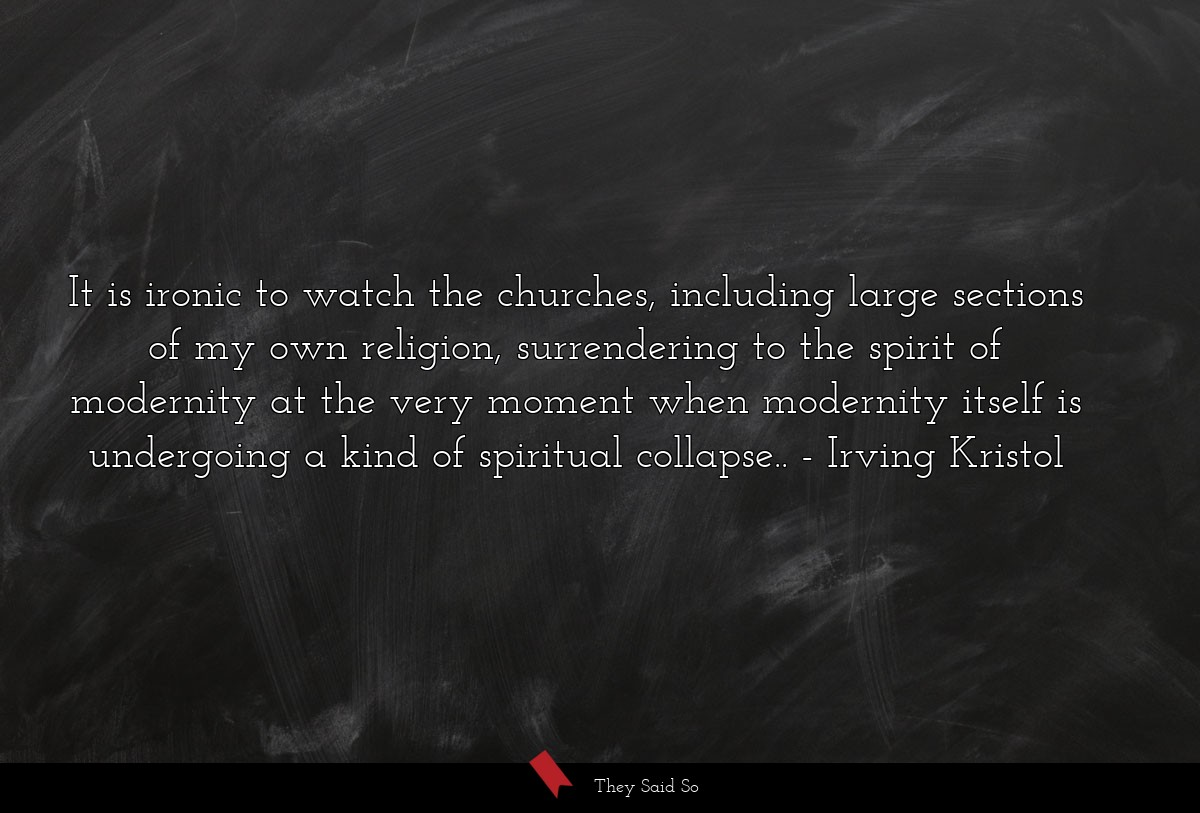 It is ironic to watch the churches, including... | Irving Kristol