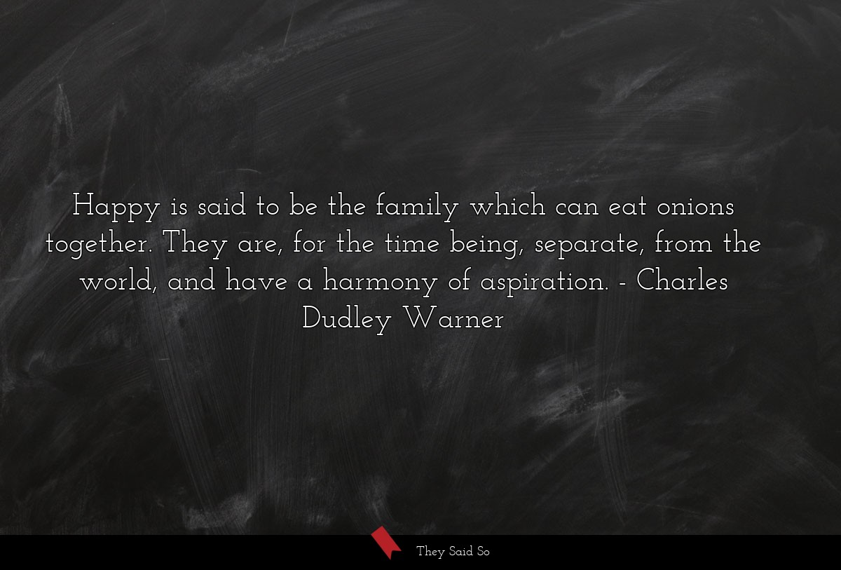 Happy is said to be the family which can eat... | Charles Dudley Warner