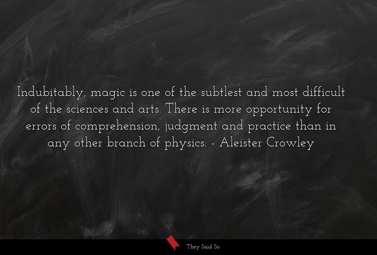 Indubitably, magic is one of the subtlest and... | Aleister Crowley