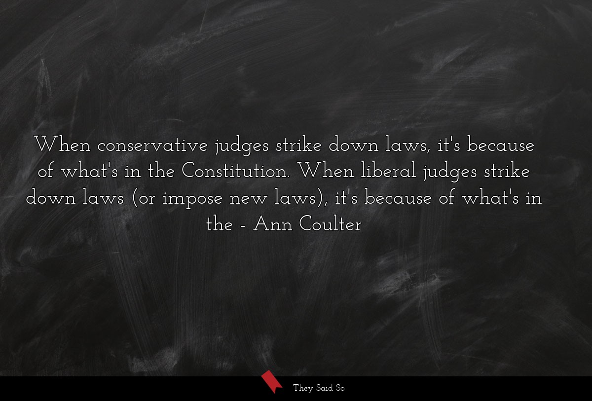 When conservative judges strike down laws, it's... | Ann Coulter